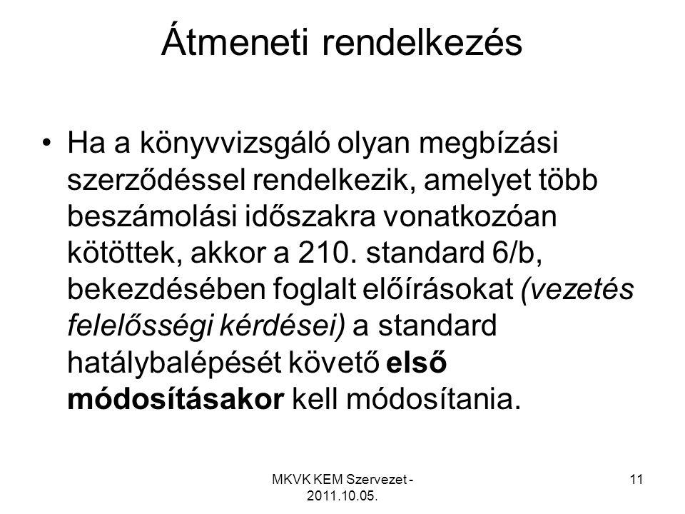 MKVK KEM Szervezet - 2011.10.05. 11 Átmeneti rendelkezés •Ha a könyvvizsgáló olyan megbízási szerződéssel rendelkezik, amelyet több beszámolási idősza