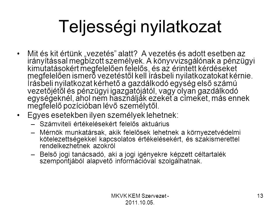 """MKVK KEM Szervezet - 2011.10.05. 13 Teljességi nyilatkozat •Mit és kit értünk """"vezetés"""" alatt? A vezetés és adott esetben az irányítással megbízott sz"""