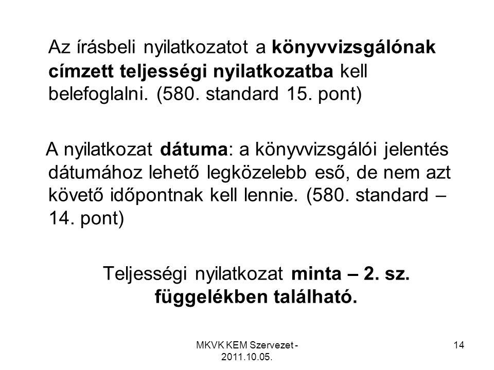 MKVK KEM Szervezet - 2011.10.05. 14 Az írásbeli nyilatkozatot a könyvvizsgálónak címzett teljességi nyilatkozatba kell belefoglalni. (580. standard 15