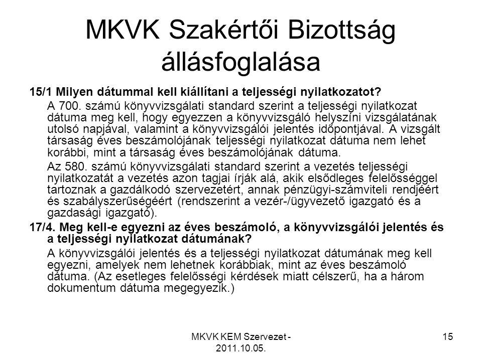 MKVK KEM Szervezet - 2011.10.05. 15 MKVK Szakértői Bizottság állásfoglalása 15/1 Milyen dátummal kell kiállítani a teljességi nyilatkozatot? A 700. sz