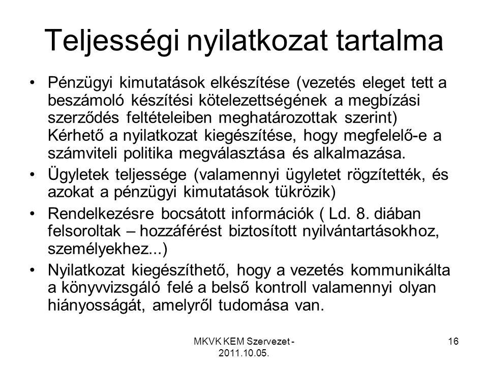 MKVK KEM Szervezet - 2011.10.05. 16 Teljességi nyilatkozat tartalma •Pénzügyi kimutatások elkészítése (vezetés eleget tett a beszámoló készítési kötel
