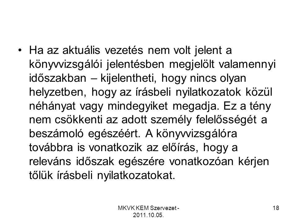MKVK KEM Szervezet - 2011.10.05. 18 •Ha az aktuális vezetés nem volt jelent a könyvvizsgálói jelentésben megjelölt valamennyi időszakban – kijelenthet