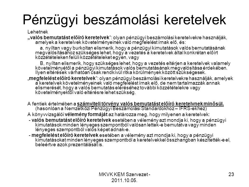 """MKVK KEM Szervezet - 2011.10.05. 23 Pénzügyi beszámolási keretelvek Lehetnek """"valós bemutatást előíró keretelvek"""": olyan pénzügyi beszámolási keretelv"""