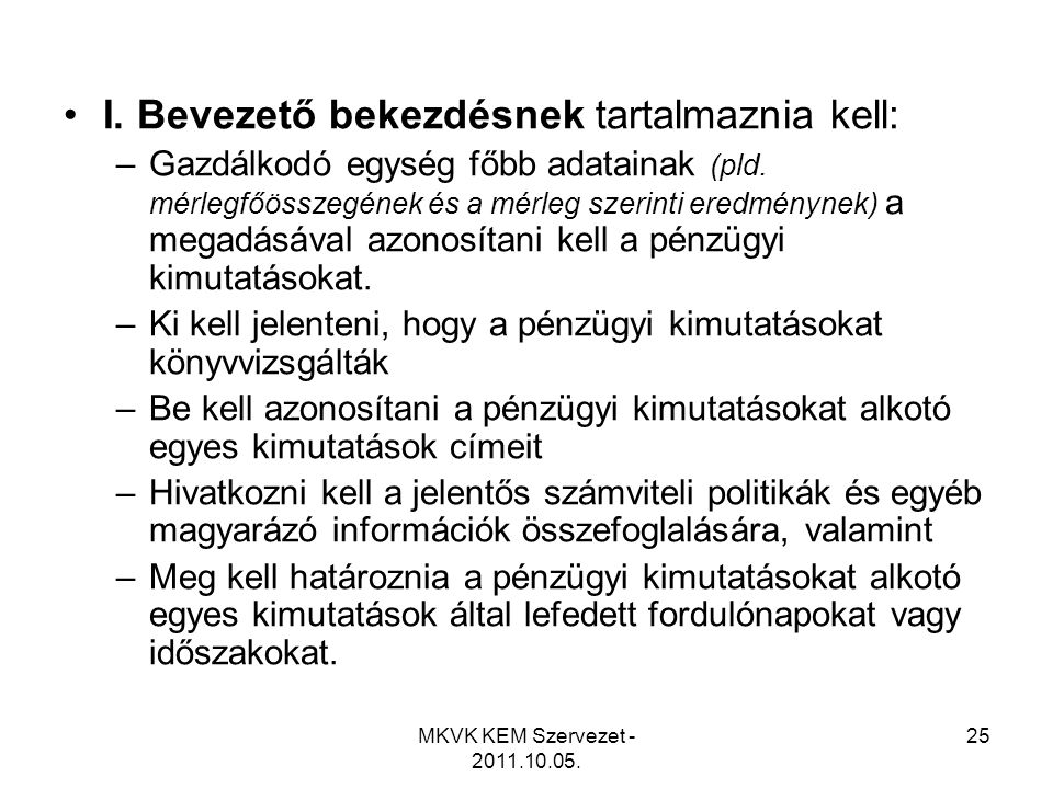 MKVK KEM Szervezet - 2011.10.05. 25 •I. Bevezető bekezdésnek tartalmaznia kell: –Gazdálkodó egység főbb adatainak (pld. mérlegfőösszegének és a mérleg