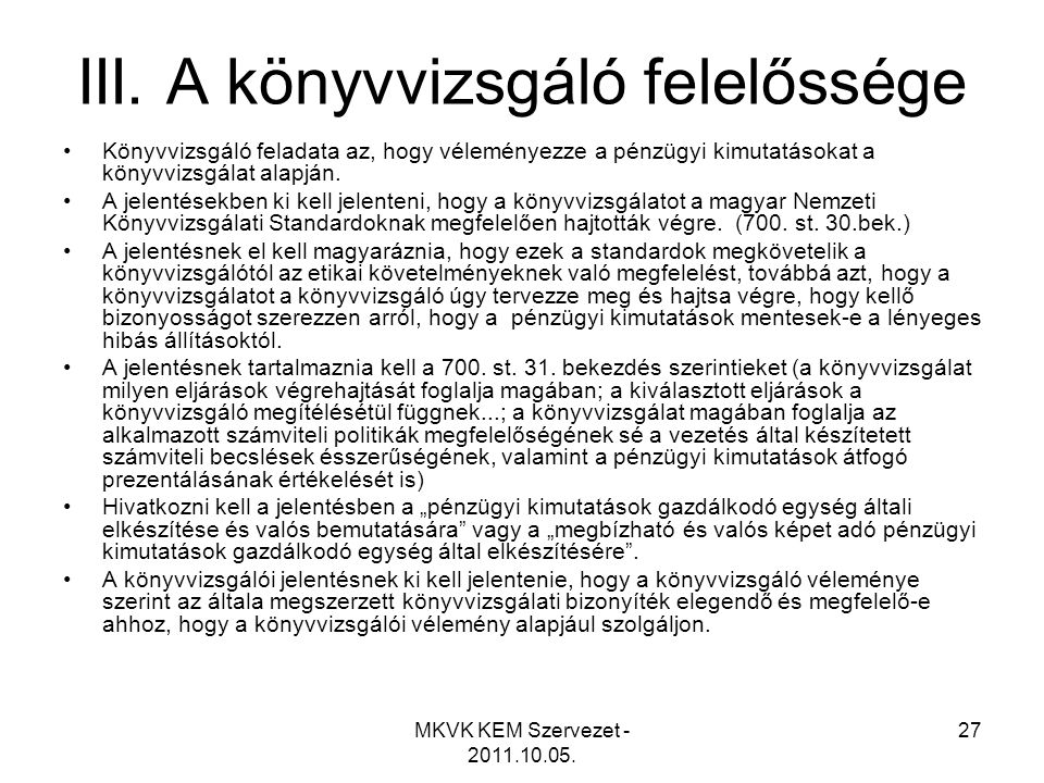MKVK KEM Szervezet - 2011.10.05. 27 III. A könyvvizsgáló felelőssége •Könyvvizsgáló feladata az, hogy véleményezze a pénzügyi kimutatásokat a könyvviz