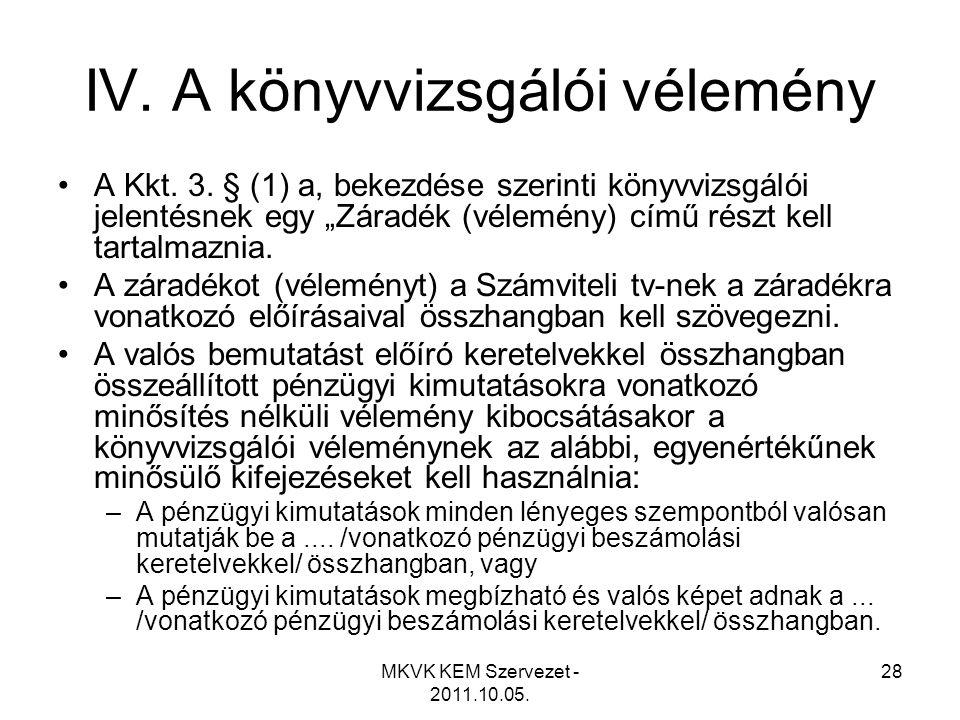 """MKVK KEM Szervezet - 2011.10.05. 28 IV. A könyvvizsgálói vélemény •A Kkt. 3. § (1) a, bekezdése szerinti könyvvizsgálói jelentésnek egy """"Záradék (véle"""