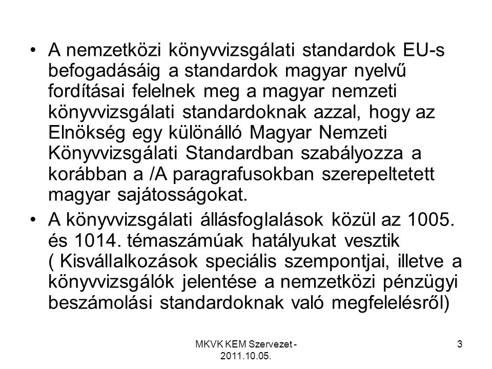 MKVK KEM Szervezet - 2011.10.05. 3 •A nemzetközi könyvvizsgálati standardok EU-s befogadásáig a standardok magyar nyelvű fordításai felelnek meg a mag