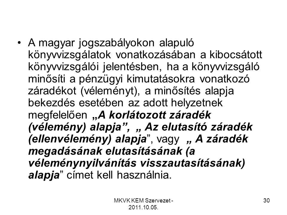 MKVK KEM Szervezet - 2011.10.05. 30 •A magyar jogszabályokon alapuló könyvvizsgálatok vonatkozásában a kibocsátott könyvvizsgálói jelentésben, ha a kö