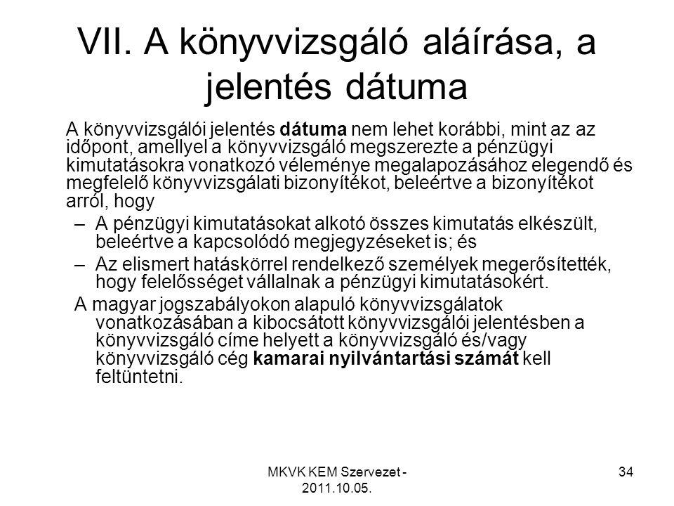 MKVK KEM Szervezet - 2011.10.05. 34 VII. A könyvvizsgáló aláírása, a jelentés dátuma A könyvvizsgálói jelentés dátuma nem lehet korábbi, mint az az id