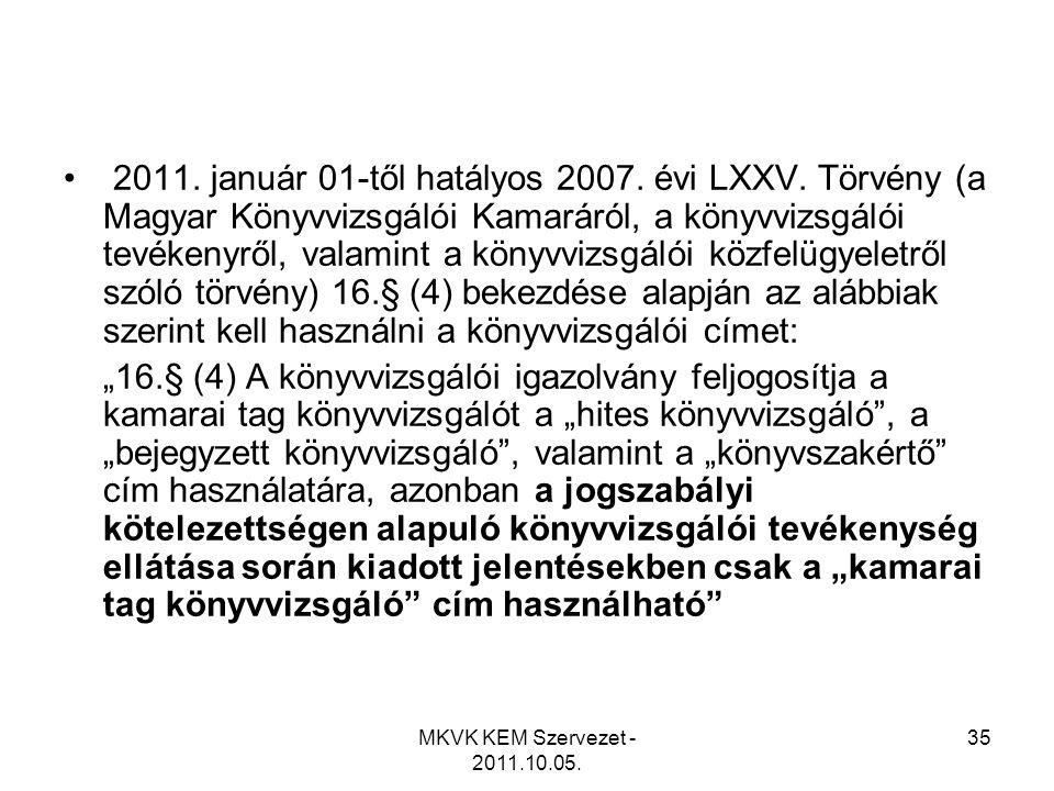 MKVK KEM Szervezet - 2011.10.05. 35 • 2011. január 01-től hatályos 2007. évi LXXV. Törvény (a Magyar Könyvvizsgálói Kamaráról, a könyvvizsgálói tevéke