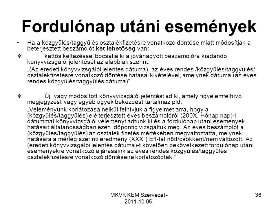 MKVK KEM Szervezet - 2011.10.05. 36 Fordulónap utáni események •Ha a közgyűlés/taggyűlés osztalékfizetésre vonatkozó döntése miatt módosítják a beterj