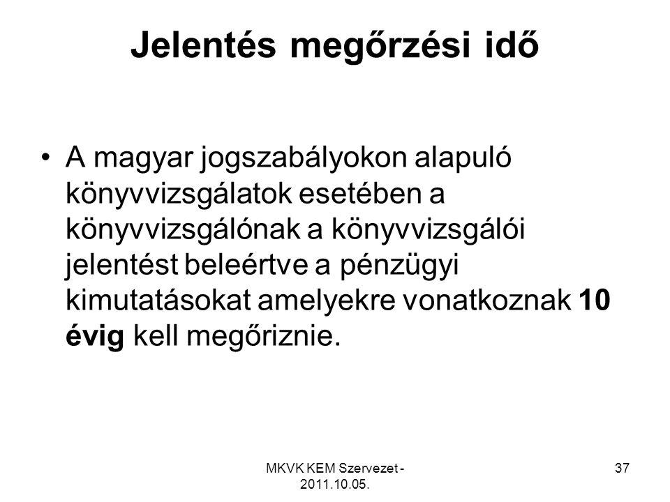 MKVK KEM Szervezet - 2011.10.05. 37 Jelentés megőrzési idő •A magyar jogszabályokon alapuló könyvvizsgálatok esetében a könyvvizsgálónak a könyvvizsgá