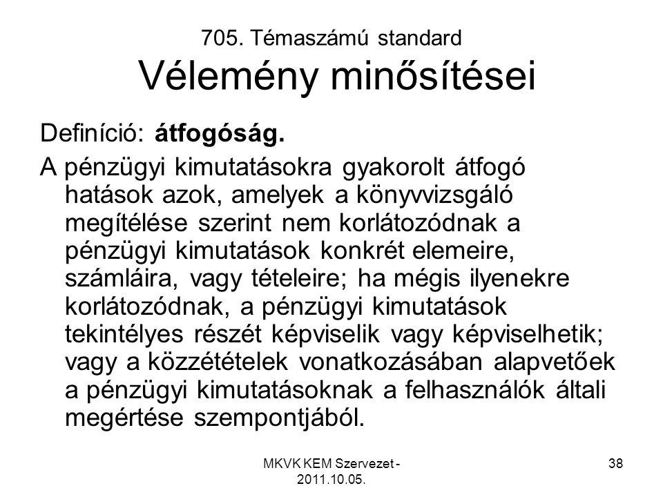 MKVK KEM Szervezet - 2011.10.05. 38 705. Témaszámú standard Vélemény minősítései Definíció: átfogóság. A pénzügyi kimutatásokra gyakorolt átfogó hatás