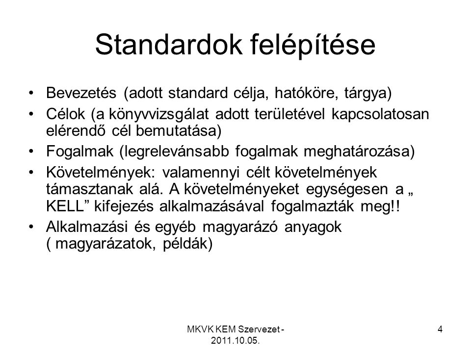 MKVK KEM Szervezet - 2011.10.05. 4 Standardok felépítése •Bevezetés (adott standard célja, hatóköre, tárgya) •Célok (a könyvvizsgálat adott területéve