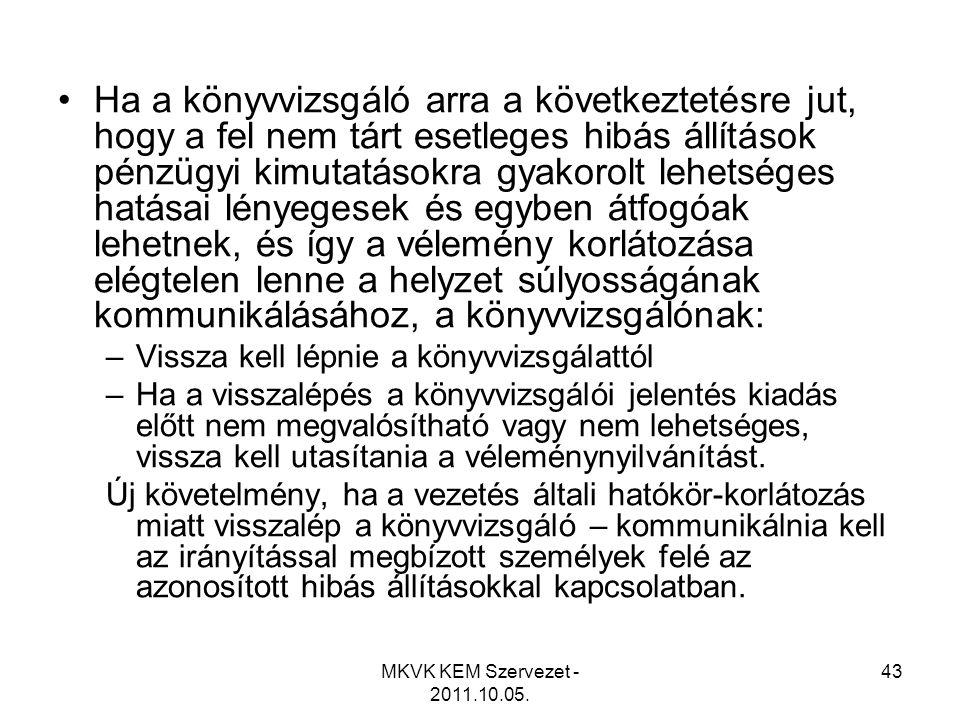 MKVK KEM Szervezet - 2011.10.05. 43 •Ha a könyvvizsgáló arra a következtetésre jut, hogy a fel nem tárt esetleges hibás állítások pénzügyi kimutatások