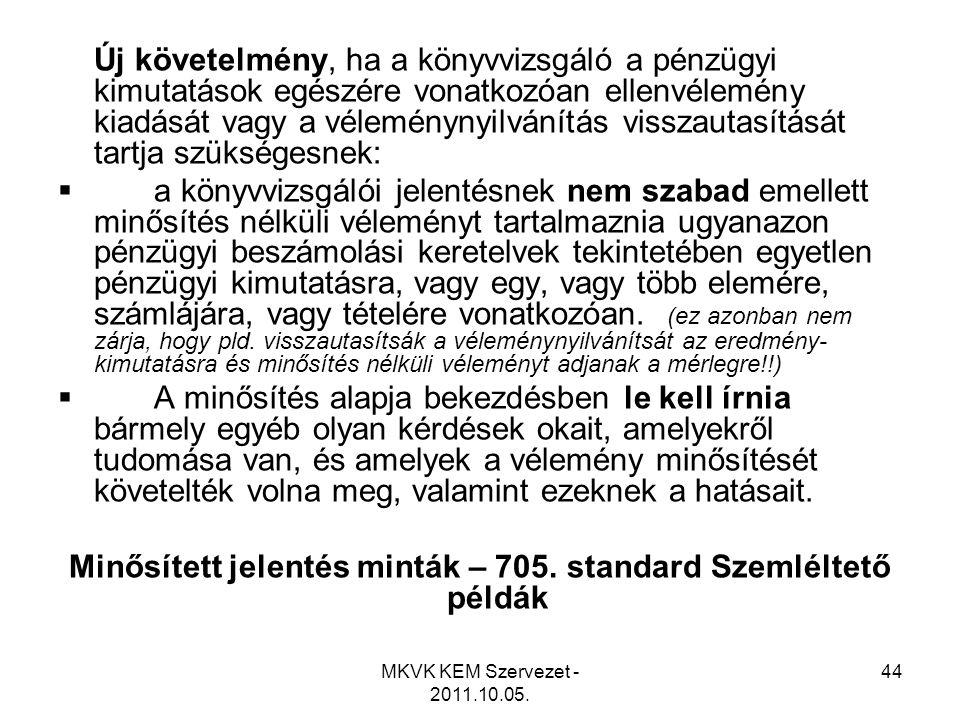MKVK KEM Szervezet - 2011.10.05. 44 Új követelmény, ha a könyvvizsgáló a pénzügyi kimutatások egészére vonatkozóan ellenvélemény kiadását vagy a vélem