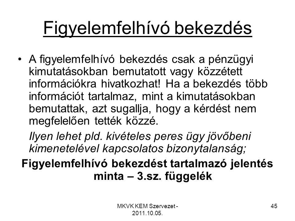 MKVK KEM Szervezet - 2011.10.05. 45 Figyelemfelhívó bekezdés •A figyelemfelhívó bekezdés csak a pénzügyi kimutatásokban bemutatott vagy közzétett info