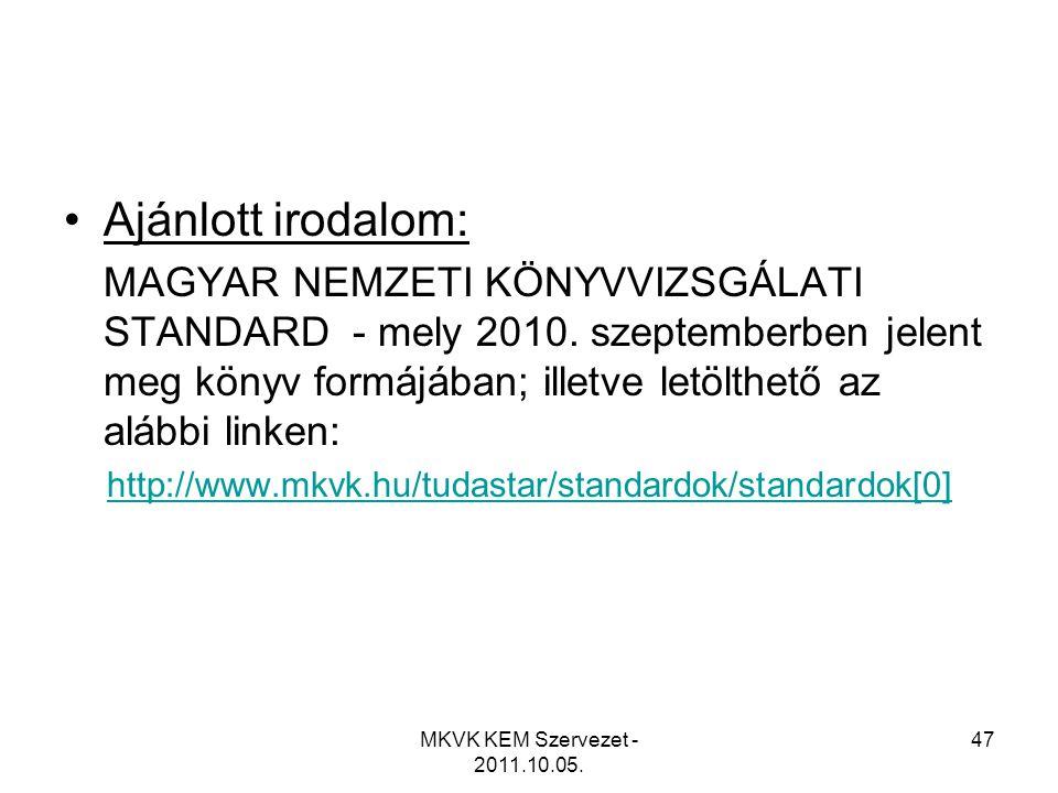 MKVK KEM Szervezet - 2011.10.05. 47 •Ajánlott irodalom: MAGYAR NEMZETI KÖNYVVIZSGÁLATI STANDARD - mely 2010. szeptemberben jelent meg könyv formájában