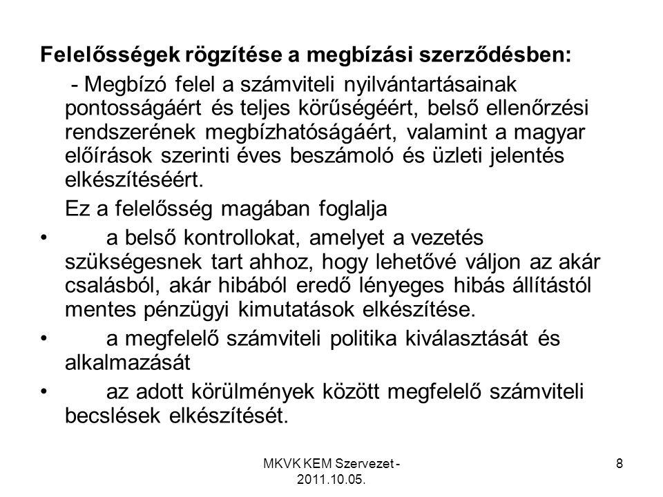MKVK KEM Szervezet - 2011.10.05. 8 Felelősségek rögzítése a megbízási szerződésben: - Megbízó felel a számviteli nyilvántartásainak pontosságáért és t