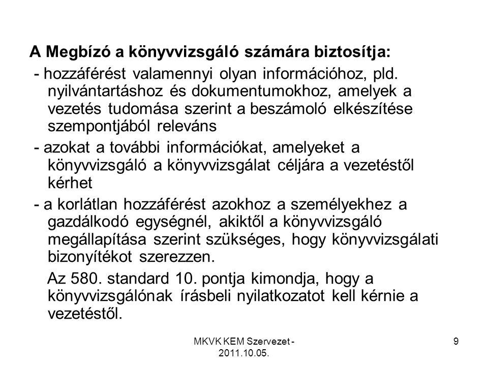 MKVK KEM Szervezet - 2011.10.05. 9 A Megbízó a könyvvizsgáló számára biztosítja: - hozzáférést valamennyi olyan információhoz, pld. nyilvántartáshoz é