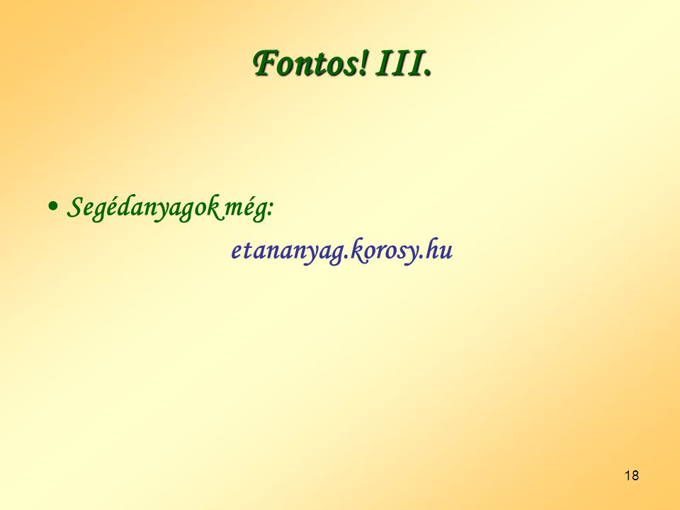 18 Fontos! III. •Segédanyagok még: etananyag.korosy.hu