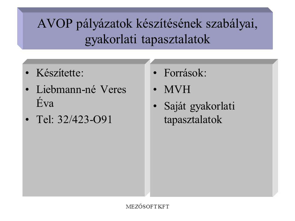 MEZŐSOFT KFT AVOP pályázatok készítésének szabályai, gyakorlati tapasztalatok •Készítette: •Liebmann-né Veres Éva •Tel: 32/423-O91 •Források: •MVH •Saját gyakorlati tapasztalatok