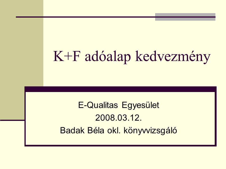 K+F adóalap kedvezmény E-Qualitas Egyesület 2008.03.12. Badak Béla okl. könyvvizsgáló