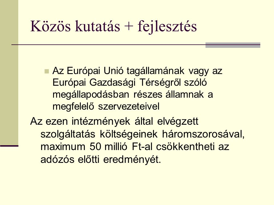 Közös kutatás + fejlesztés  Az Európai Unió tagállamának vagy az Európai Gazdasági Térségről szóló megállapodásban részes államnak a megfelelő szerve
