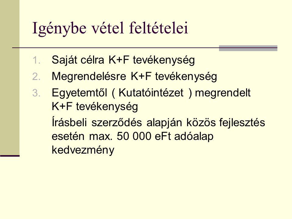Igénybe vétel feltételei 1. Saját célra K+F tevékenység 2. Megrendelésre K+F tevékenység 3. Egyetemtől ( Kutatóintézet ) megrendelt K+F tevékenység Ír