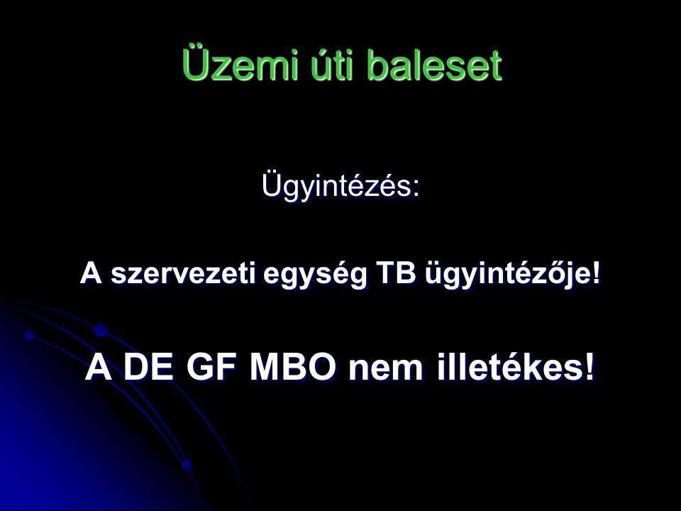 Üzemi úti baleset Ügyintézés: A szervezeti egység TB ügyintézője! A DE GF MBO nem illetékes!