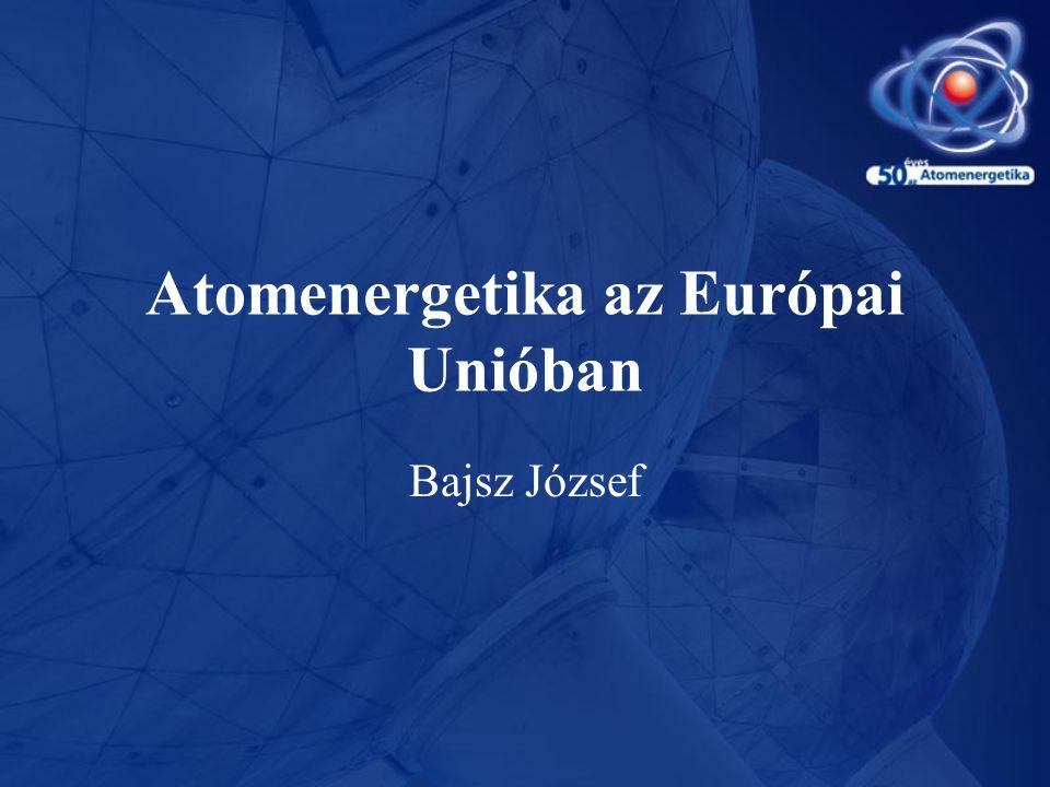 Tartalom •Atomerőművek az EU tagországokban •Nukleáris energetika az EU jogi, politikai rendszerében •Nukleáris energetika és a gazdasági fejlődés •Kihívások, perspektívák