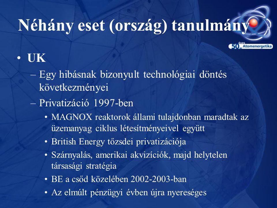 Néhány eset (ország) tanulmány •UK –Egy hibásnak bizonyult technológiai döntés következményei –Privatizáció 1997-ben •MAGNOX reaktorok állami tulajdon