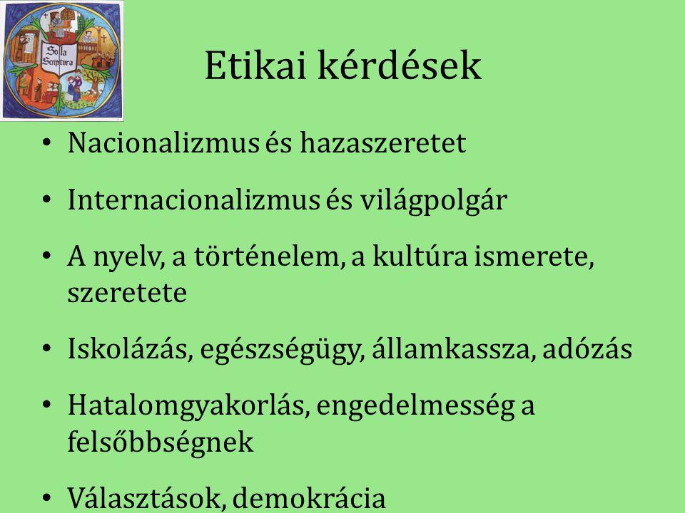 Etikai kérdések • Nacionalizmus és hazaszeretet • Internacionalizmus és világpolgár • A nyelv, a történelem, a kultúra ismerete, szeretete • Iskolázás