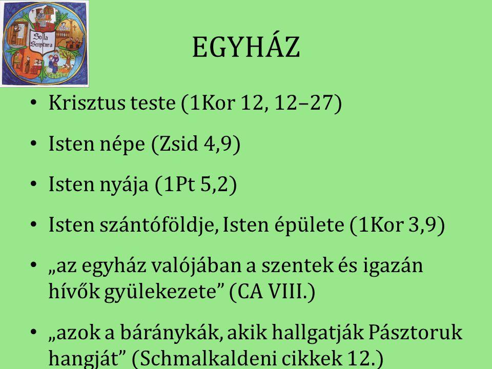 """EGYHÁZ • Krisztus teste (1Kor 12, 12–27) • Isten népe (Zsid 4,9) • Isten nyája (1Pt 5,2) • Isten szántóföldje, Isten épülete (1Kor 3,9) • """"az egyház v"""