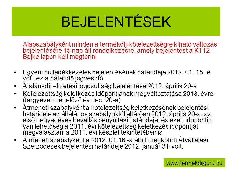 BEJELENTÉSEK Alapszabályként minden a termékdíj-kötelezettségre kiható változás bejelentésére 15 nap áll rendelkezésre, amely bejelentést a KT12 Bejke