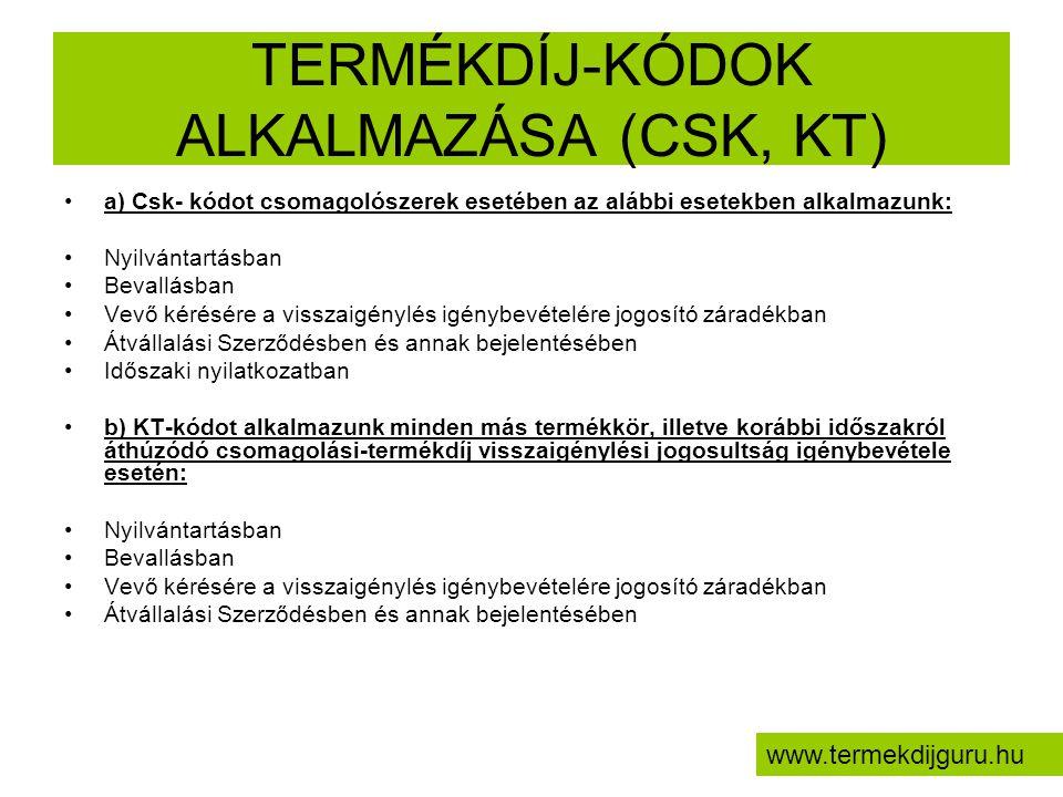TERMÉKDÍJ-KÓDOK ALKALMAZÁSA (CSK, KT) •a) Csk- kódot csomagolószerek esetében az alábbi esetekben alkalmazunk: •Nyilvántartásban •Bevallásban •Vevő ké