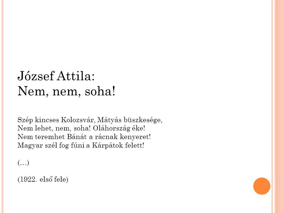 József Attila: Nem, nem, soha.Szép kincses Kolozsvár, Mátyás büszkesége, Nem lehet, nem, soha.