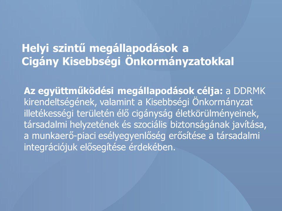 Helyi szintű megállapodások a Cigány Kisebbségi Önkormányzatokkal Az együttműködési megállapodások célja: a DDRMK kirendeltségének, valamint a Kisebbs