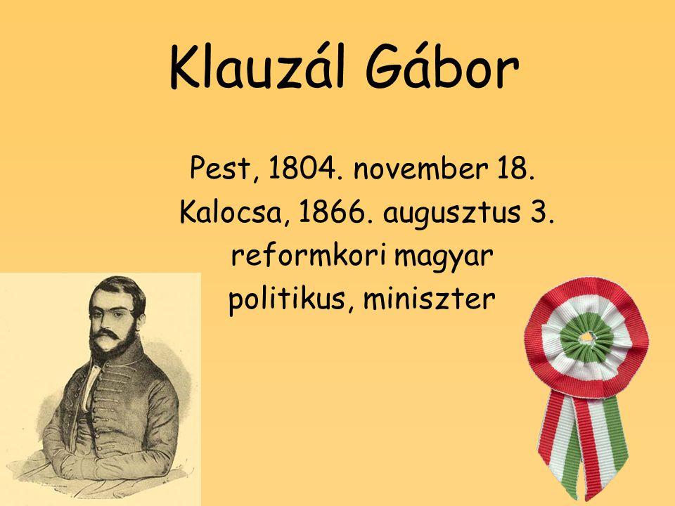 Klauzál Gábor Pest, 1804. november 18. Kalocsa, 1866. augusztus 3. reformkori magyar politikus, miniszter