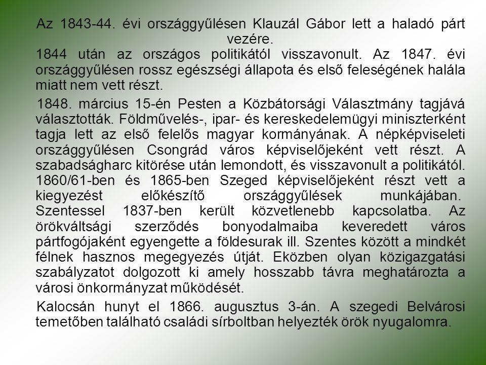 Az 1843-44. évi országgyűlésen Klauzál Gábor lett a haladó párt vezére. 1844 után az országos politikától visszavonult. Az 1847. évi országgyűlésen ro