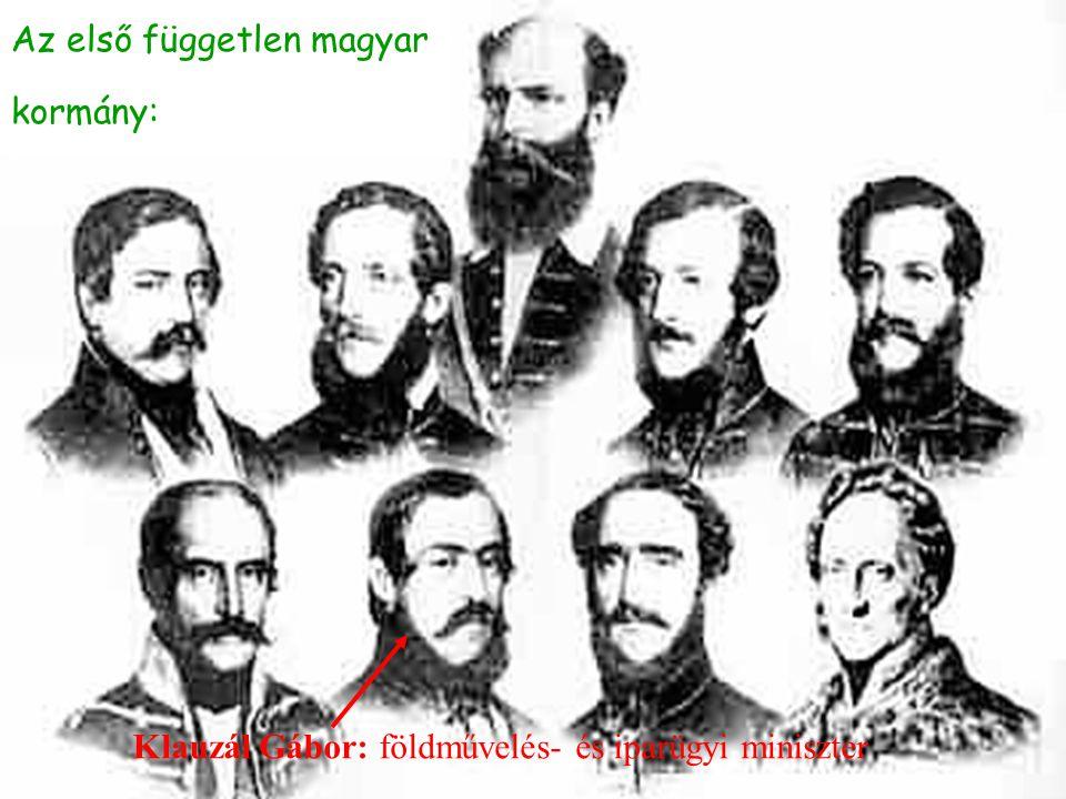 Klauzál Gábor: földművelés- és iparügyi miniszter Az első független magyar kormány:
