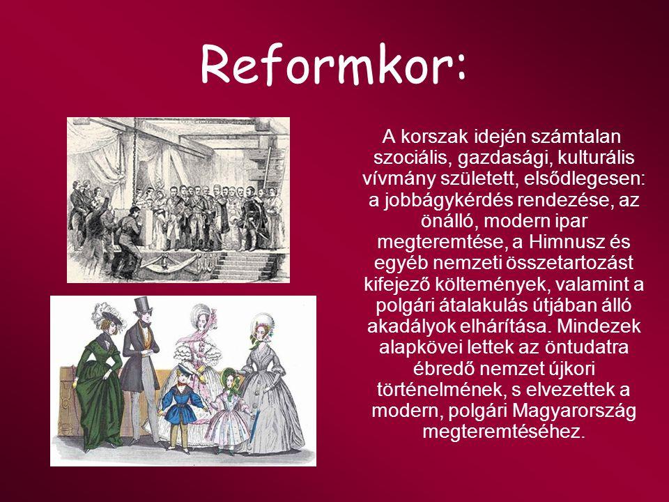 Reformkor: A korszak idején számtalan szociális, gazdasági, kulturális vívmány született, elsődlegesen: a jobbágykérdés rendezése, az önálló, modern i