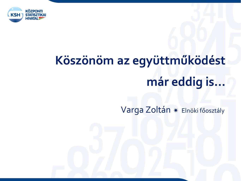 Köszönöm az együttműködést Varga Zoltán  Elnöki főosztály már eddig is…