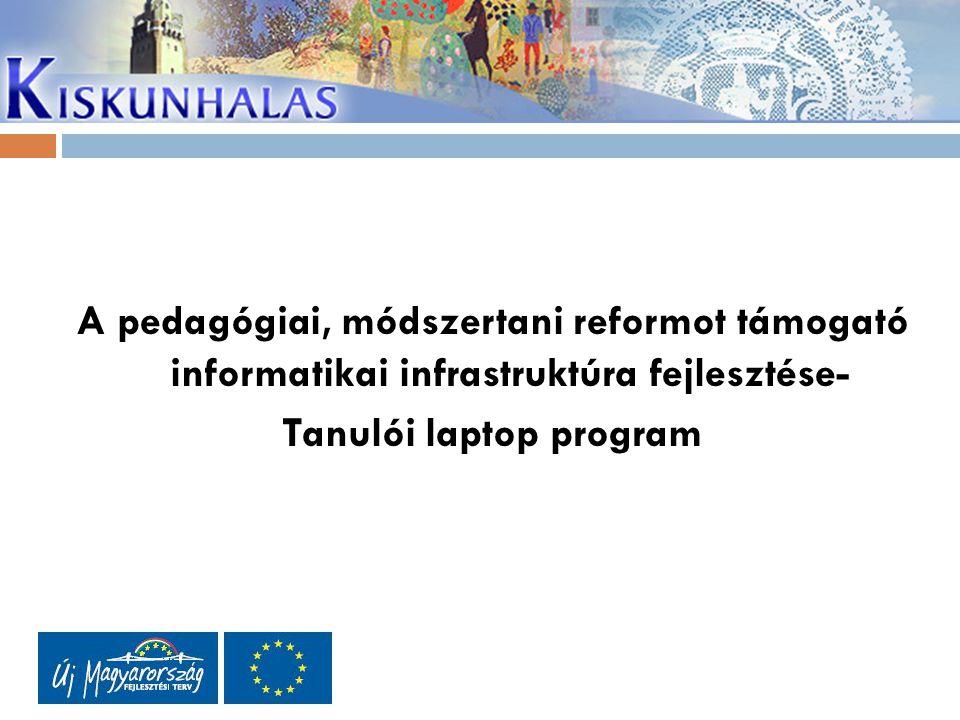 A pedagógiai, módszertani reformot támogató informatikai infrastruktúra fejlesztése- Tanulói laptop program