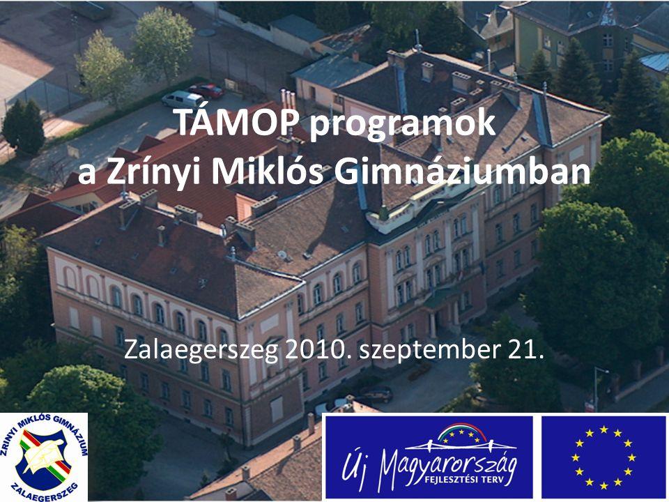 TÁMOP programok a Zrínyi Miklós Gimnáziumban Zalaegerszeg 2010. szeptember 21.