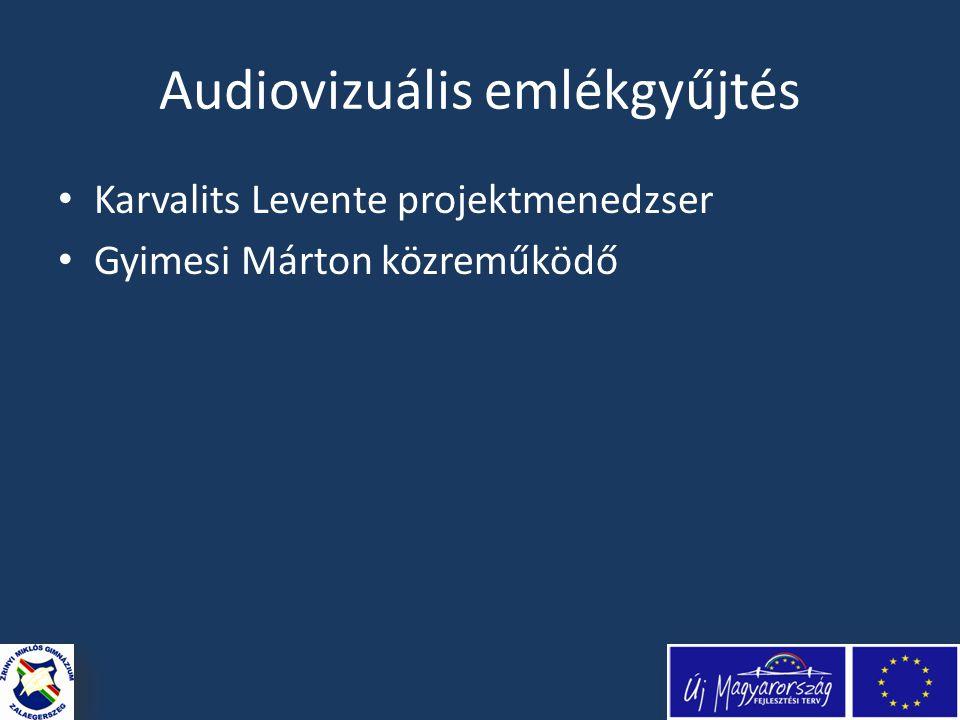 Audiovizuális emlékgyűjtés • Karvalits Levente projektmenedzser • Gyimesi Márton közreműködő