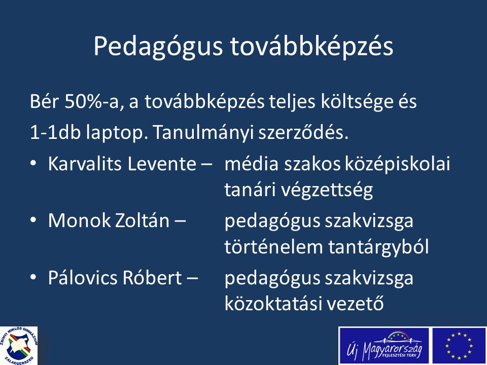 Pedagógus továbbképzés Bér 50%-a, a továbbképzés teljes költsége és 1-1db laptop.