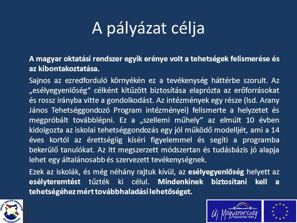 A pályázat célja A magyar oktatási rendszer egyik erénye volt a tehetségek felismerése és az kibontakoztatása.