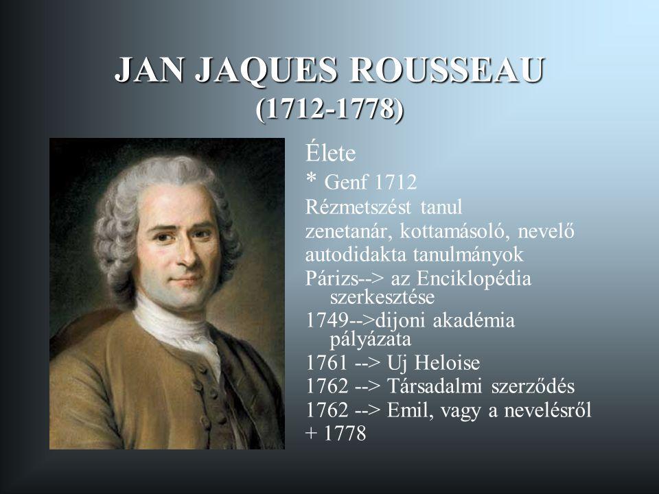 JAN JAQUES ROUSSEAU (1712-1778) Élete * Genf 1712 Rézmetszést tanul zenetanár, kottamásoló, nevelő autodidakta tanulmányok Párizs--> az Enciklopédia s