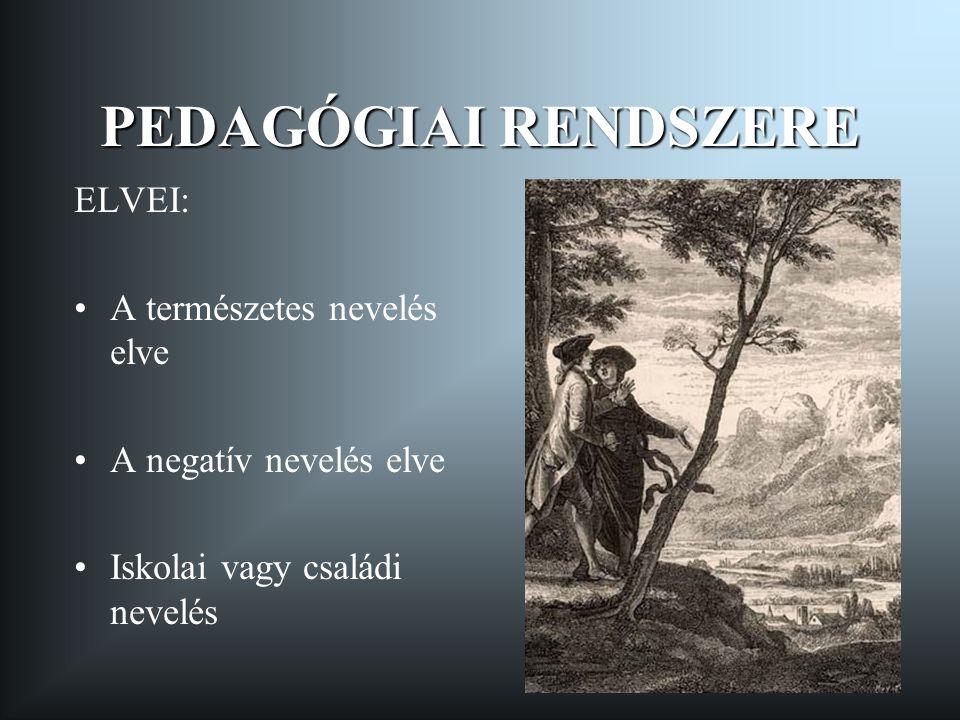PEDAGÓGIAI RENDSZERE ELVEI: •A természetes nevelés elve •A negatív nevelés elve •Iskolai vagy családi nevelés